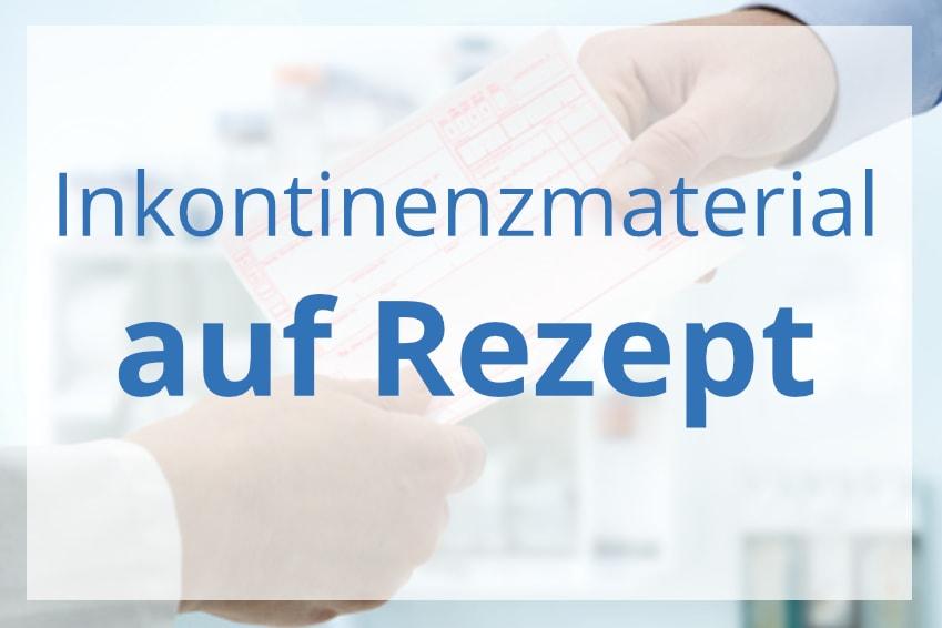 Inkontinenzmaterial auf Rezept Ratgeber